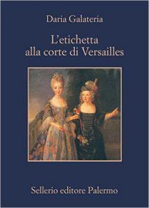 """""""L'etichetta alla corte di Versailles"""" di Daria Galateria"""
