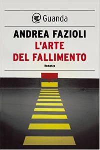 """""""L'arte del fallimento"""" di Andrea Fazioli"""