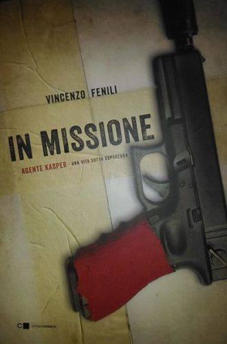 """""""In Missione - Agente Kasper, una vita sotto copertura"""" di Vincenzo Fenili"""